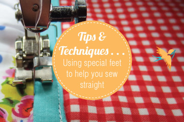 Tips and Techniques - Using special feet to help you sew straight