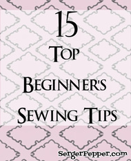 15 Top Beginner's Sewing Tips from Serger Pepper
