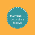 Interview with Jess from Flosstyle