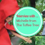 Interview with Michelle from The Toffee Tree