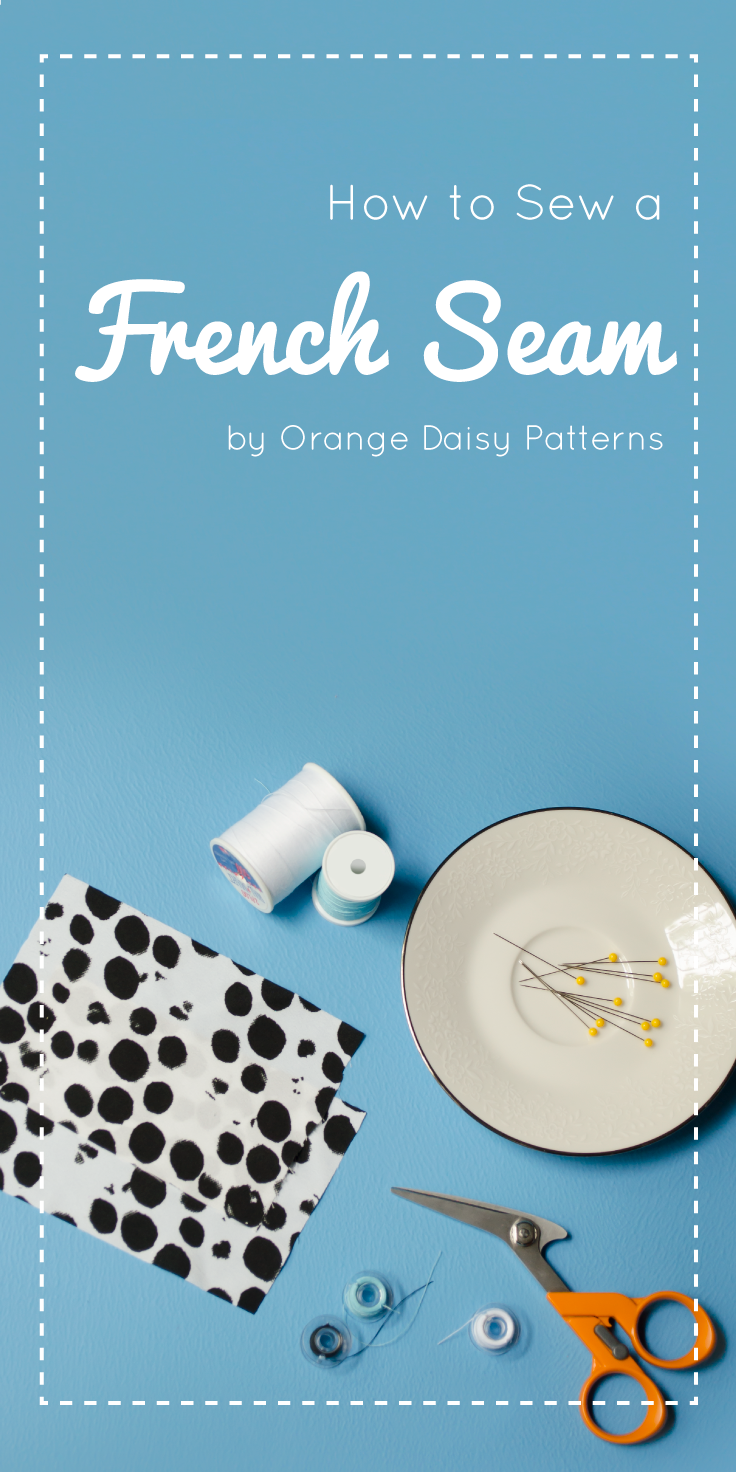 How to sew a French Seam - by Orange Daisy Patterns