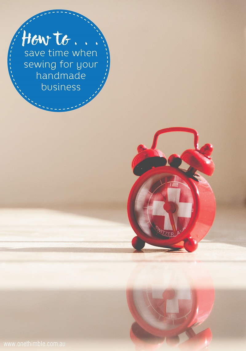 How to save time when sewing for your handmade business