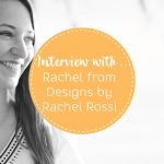 Interview with Rachel from Rachel Rossi Designs