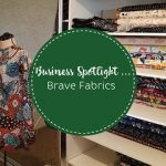 Business Spotlight – Brave Fabrics